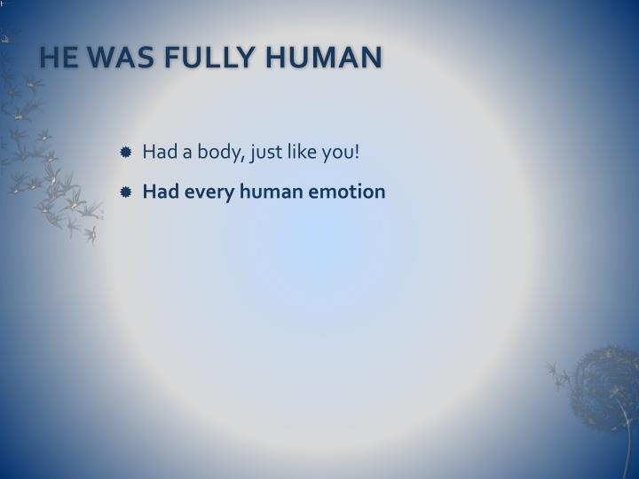 HE WAS FULLY HUMAN