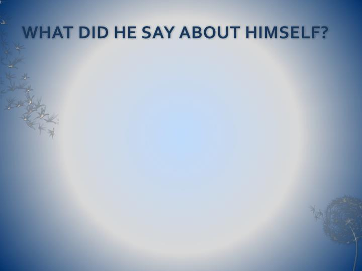 WHAT DID HE SAY ABOUT HIMSELF?