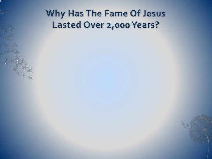 Why Has The Fame Of Jesus