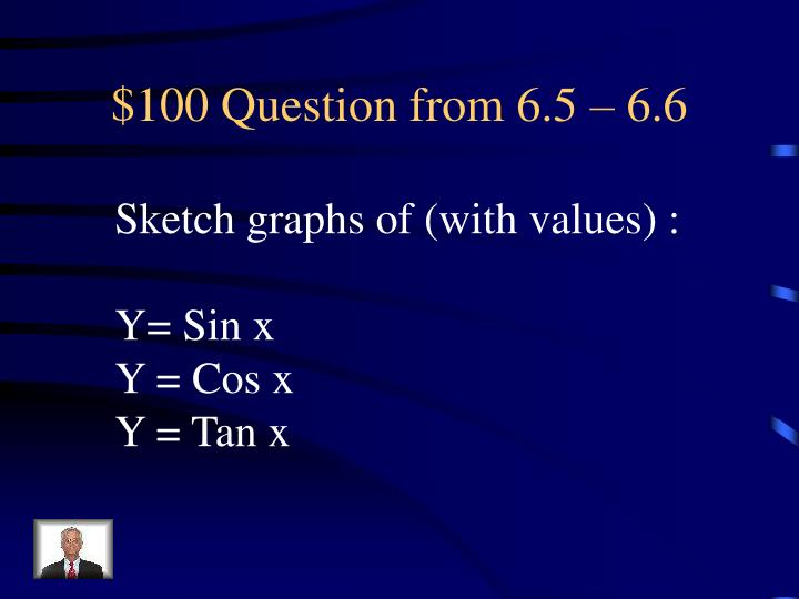 $100 Question from 6.5 – 6.6