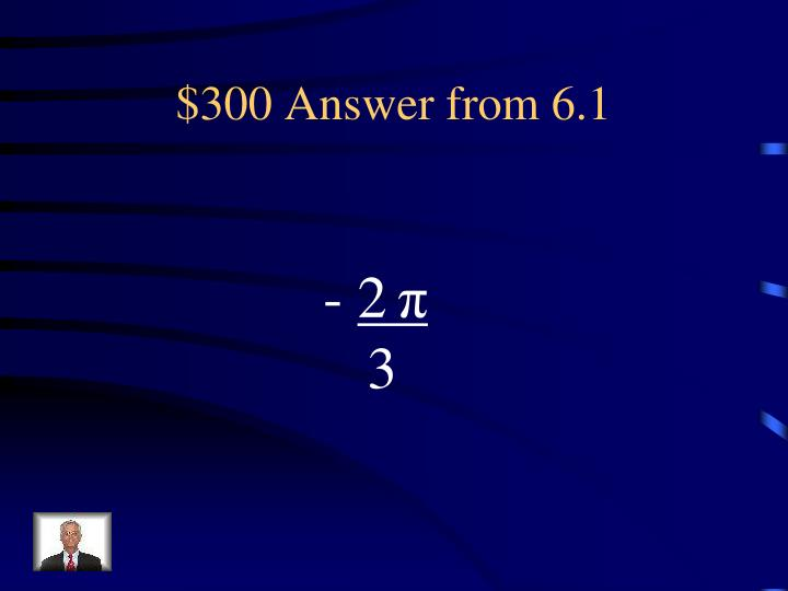 $300 Answer from 6.1