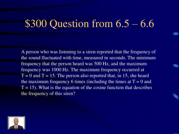 $300 Question from 6.5 – 6.6