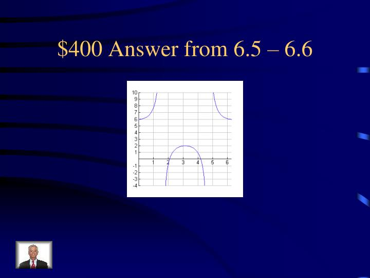 $400 Answer from 6.5 – 6.6