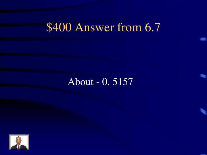 $400 Answer from 6.7