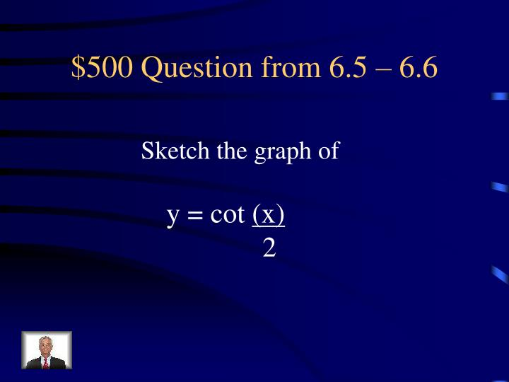 $500 Question from 6.5 – 6.6