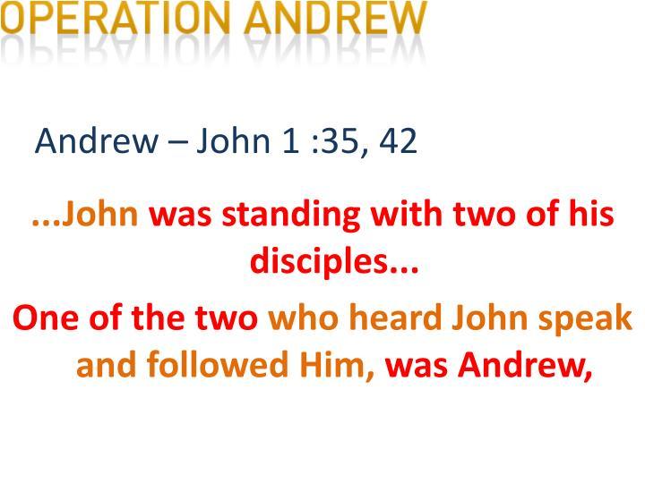 Andrew – John 1 :35, 42