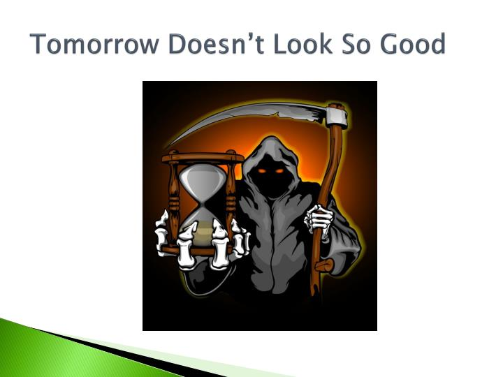 Tomorrow Doesn't Look So Good