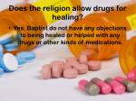 does the religion allow drugs for healing