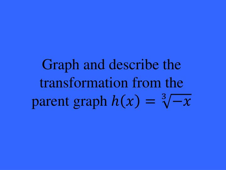 Graph and describe the transformation from the parent graph