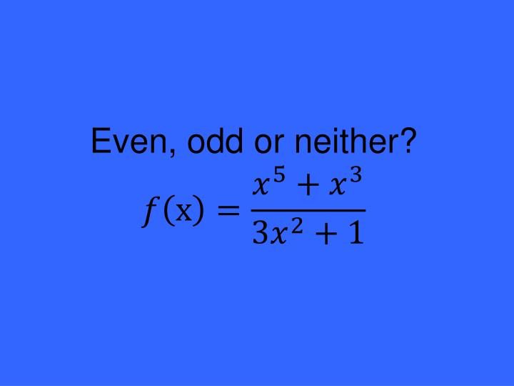 Even, odd or neither?