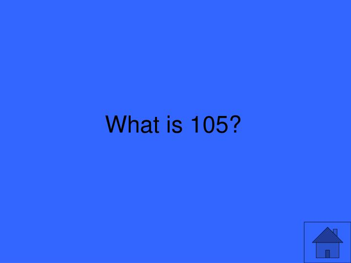 What is 105?