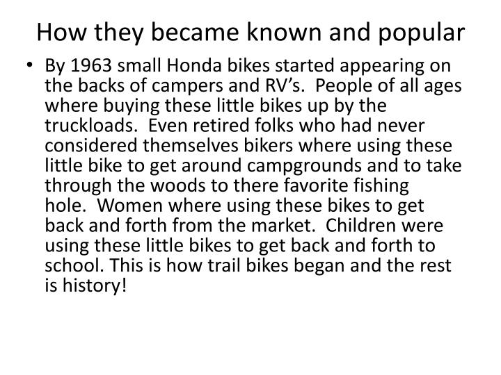 How they became known and popular