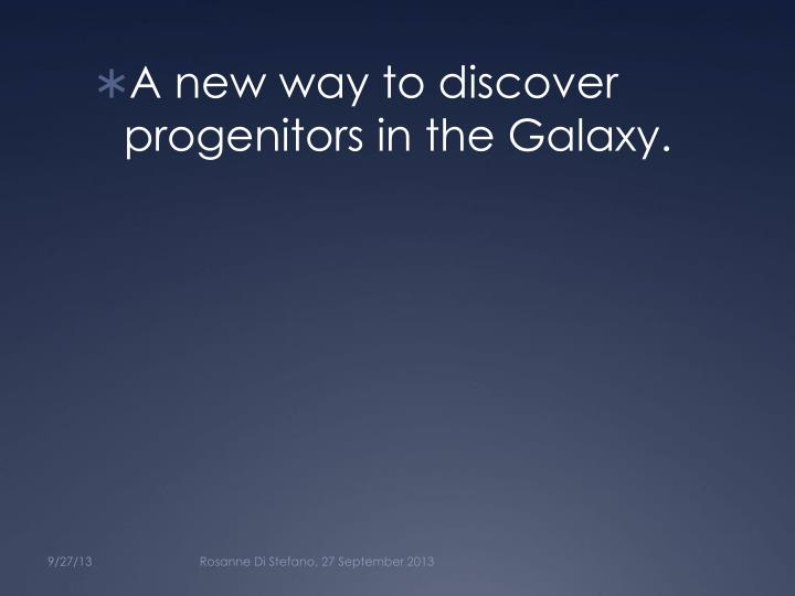 A new way to discover progenitors in the Galaxy.