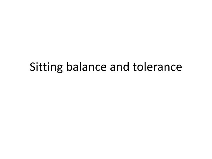 Sitting balance and tolerance