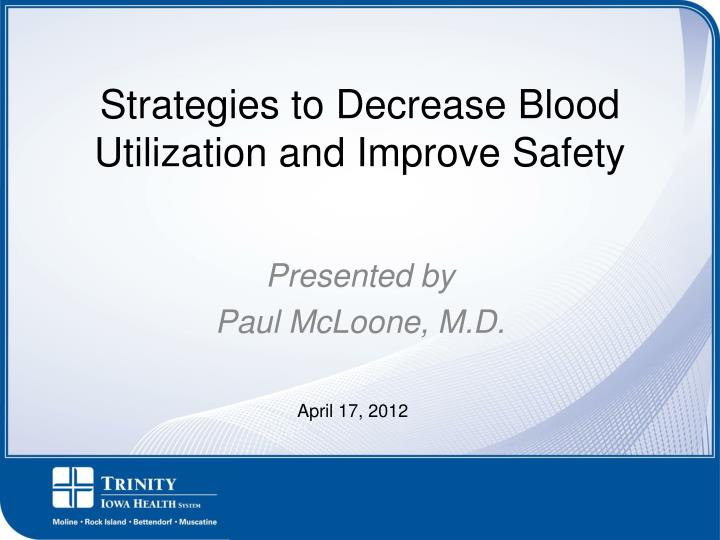 Strategies to Decrease Blood Utilization and Improve Safety