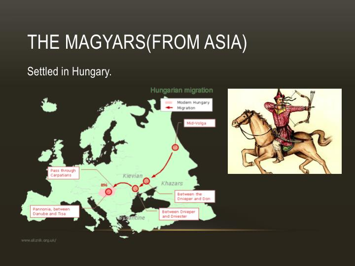 The Magyars(from Asia)