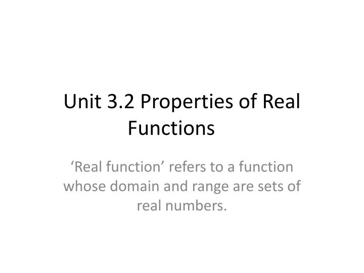 Unit 3 2 properties of real functions