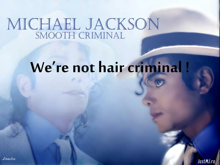 We re not hair criminal