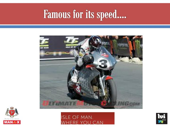 Famous for its speed….