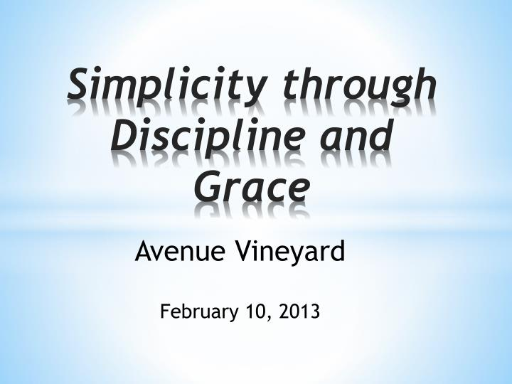 Simplicity through discipline and grace