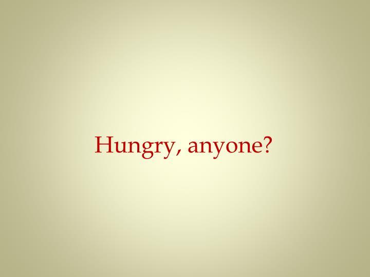 Hungry, anyone?