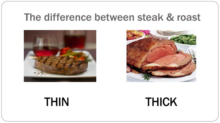 The difference between steak & roast