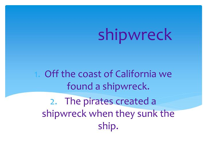 Off the coast of California we found a shipwreck.