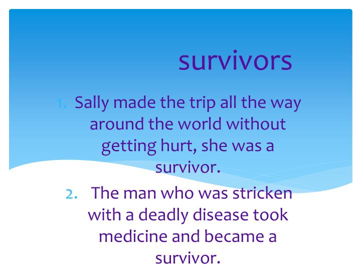 Sally made the trip all the way around the world without getting hurt, she was a survivor.