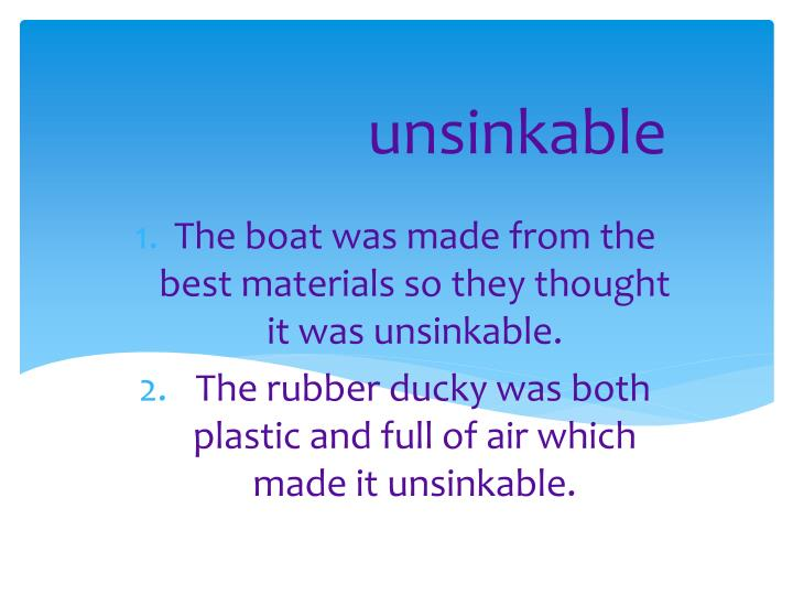 The boat was made from the best materials so they thought it was unsinkable.