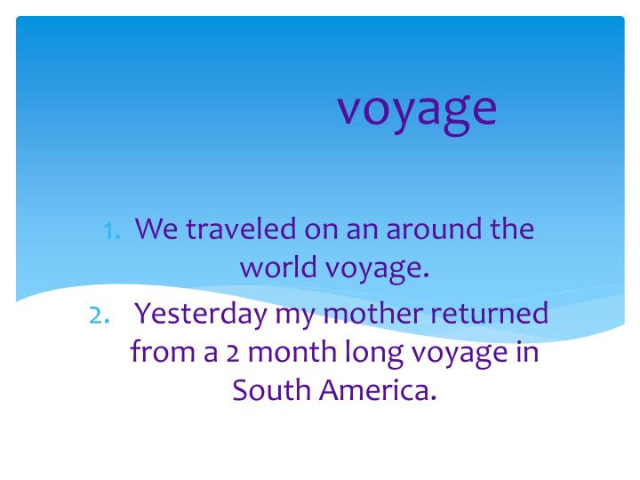 We traveled on an around the world voyage.