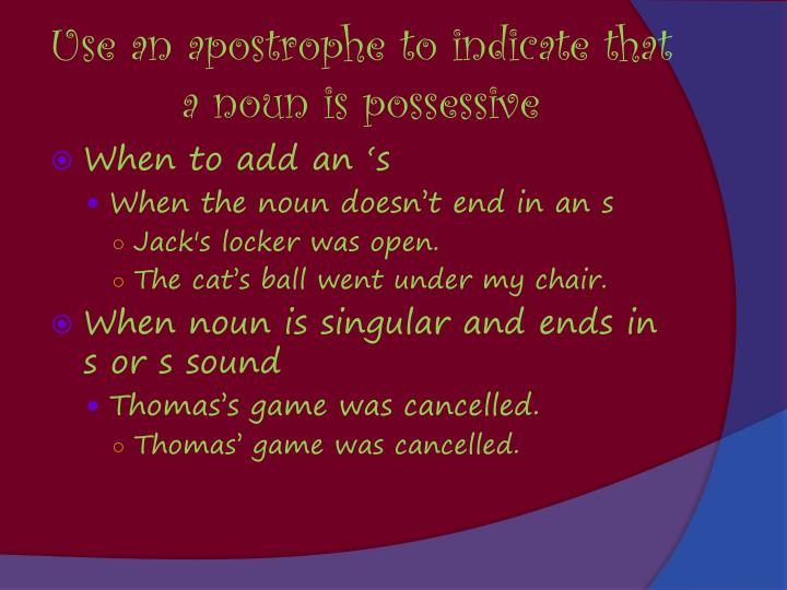 Use an apostrophe to indicate that a noun is possessive