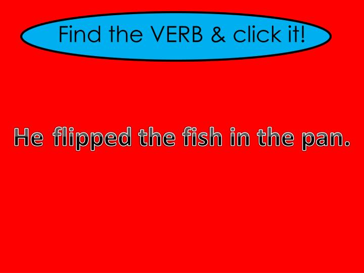 Find the VERB & click it!