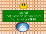 oh no that is not an action word that is not a verb