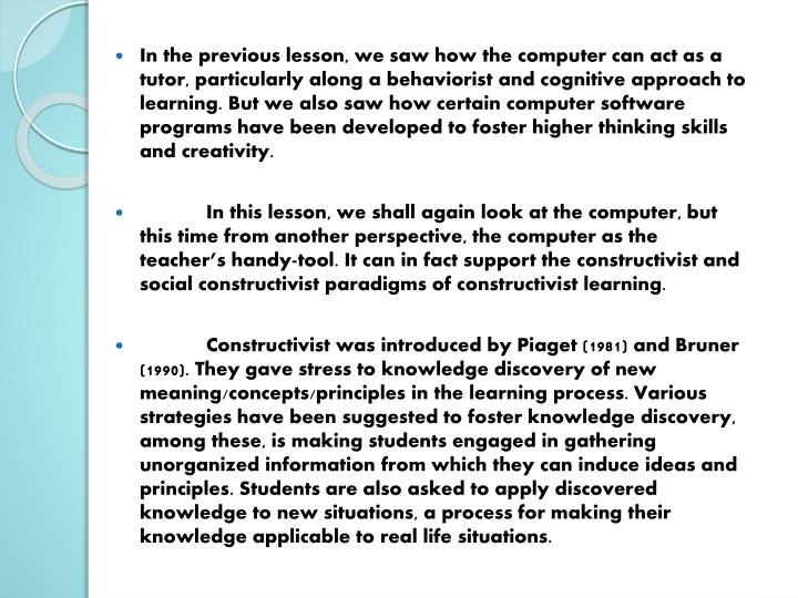 In the previous lesson, we saw how the computer can act as a tutor, particularly along a