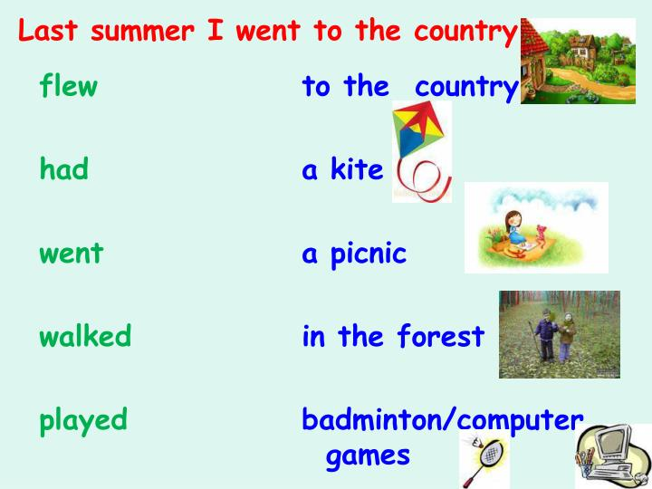 Last summer I went to the country