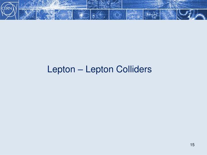 Lepton – Lepton Colliders