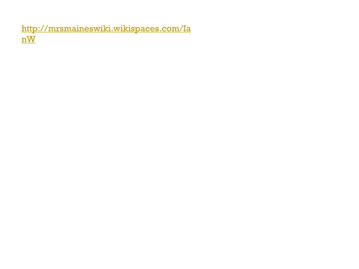 http://mrsmaineswiki.wikispaces.com/IanW
