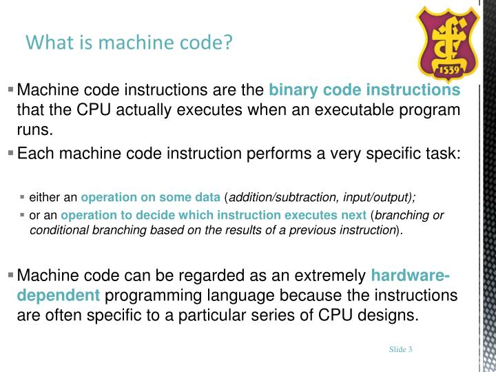 Machine code instructions are the