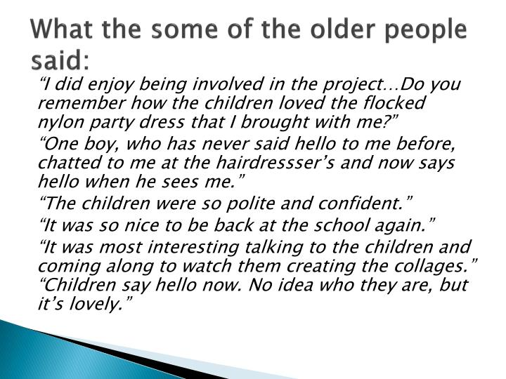 What the some of the older people said: