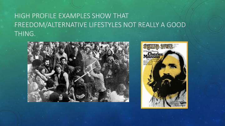High profile examples show that freedom/alternative lifestyles not really a good thing.