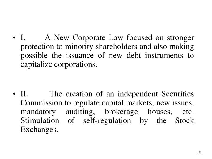 I. A New Corporate Law focused on stronger protection to minority shareholders and also making possible the issuance of new debt instruments to capitalize corporations.