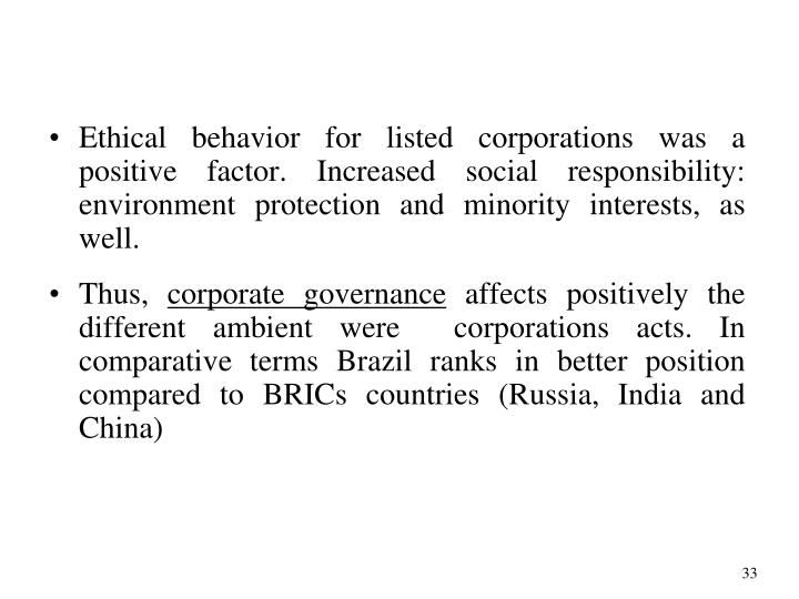 Ethical behavior for listed corporations was a positive factor. Increased social responsibility: environment protection and minority interests, as well.