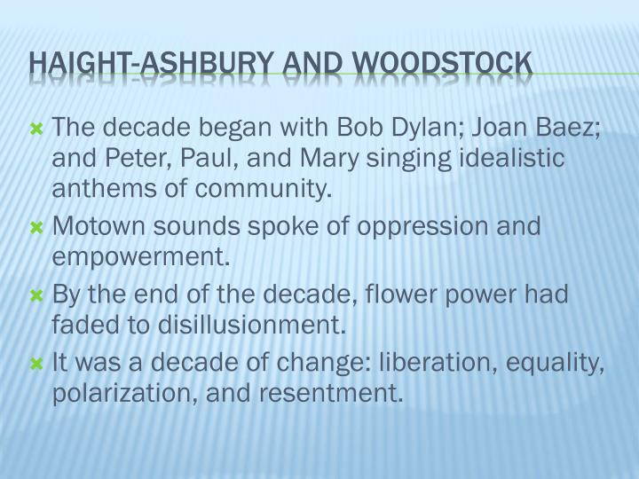 The decade began with Bob Dylan; Joan Baez; and Peter, Paul, and Mary singing idealistic anthems of community.
