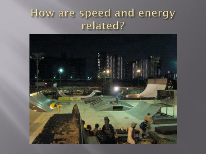 How are speed and energy related?