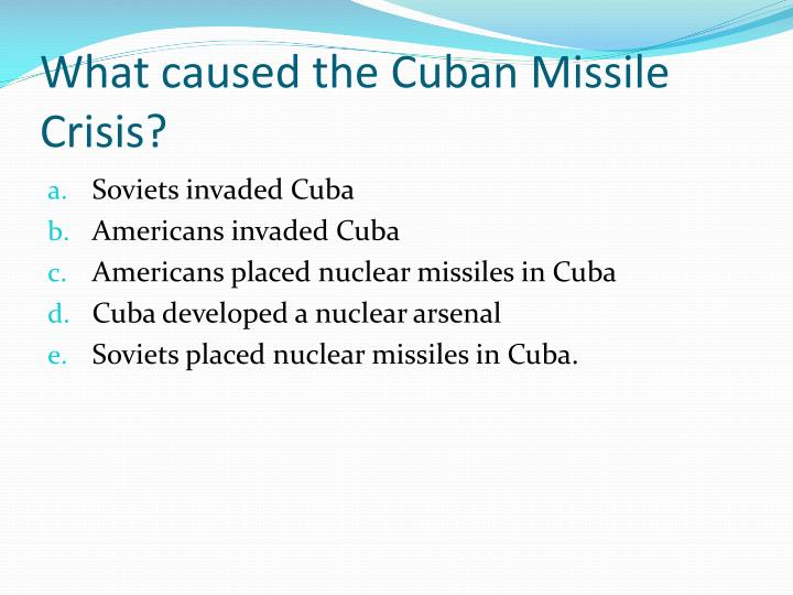 What caused the Cuban Missile Crisis?