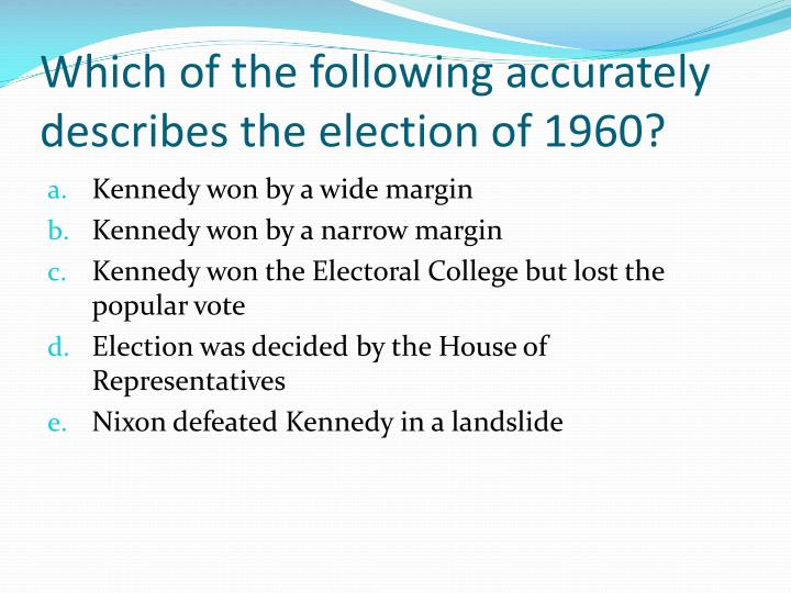 Which of the following accurately describes the election of 1960?