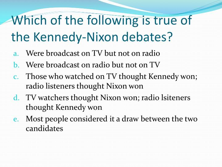 Which of the following is true of the Kennedy-Nixon debates?