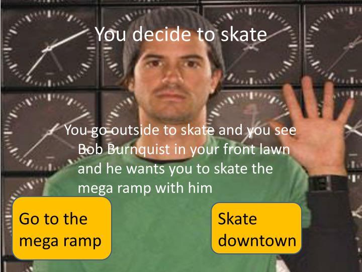 You decide to