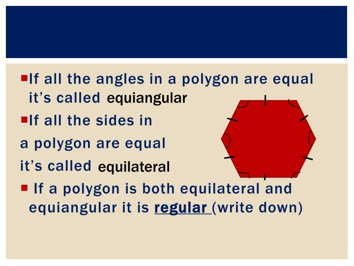 If all the angles in a polygon are equal it's called