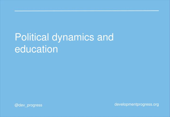 Political dynamics and education